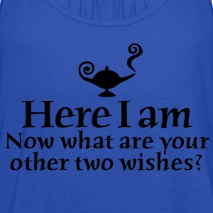 Here I am, now what are your other two wishes T-Shirts - Women's Flowy Tank Top by Bella
