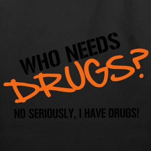 Who needs Drugs? No seriously, I have Drugs! Vector Design T-Shirts - Eco-Friendly Cotton Tote