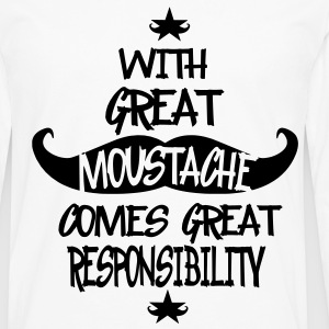 With Great Moustache Comes Great Responsibility  T-Shirts - Men's Premium Long Sleeve T-Shirt