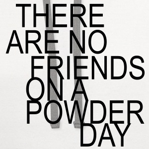 there are no friends on a powder day! T-Shirts - Contrast Hoodie