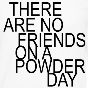 there are no friends on a powder day! T-Shirts - Men's Premium Long Sleeve T-Shirt
