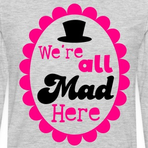 We're ALL MAD HERE! with top hat on a cameo T-Shirts - Men's Premium Long Sleeve T-Shirt