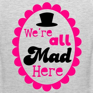 We're ALL MAD HERE! with top hat on a cameo T-Shirts - Men's Premium Tank