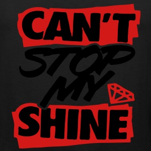 Can't Stop My Shine T-Shirts - stayflyclothing.com - Men's Premium Tank