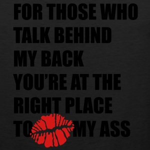 For those who talk behind my back Kiss my ass T-Shirts - Men's Premium Tank
