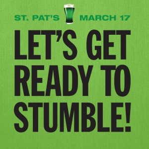 St. Patrick's Day Humor. Let's Get Ready To Stumble - Tote Bag