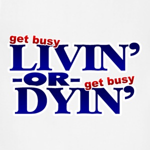 Get Busy Livin or Get Busy Dyin T-Shirt - Adjustable Apron