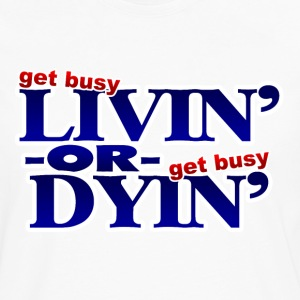 Get Busy Livin or Get Busy Dyin T-Shirt - Men's Premium Long Sleeve T-Shirt