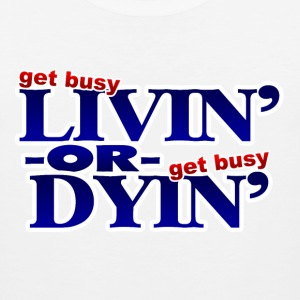 Get Busy Livin or Get Busy Dyin T-Shirt - Men's Premium Tank