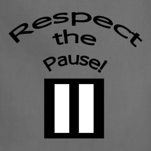 Respect the Pause T-Shirt - Adjustable Apron