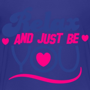 RELAX and just BE you! Kids' Shirts - Toddler Premium T-Shirt