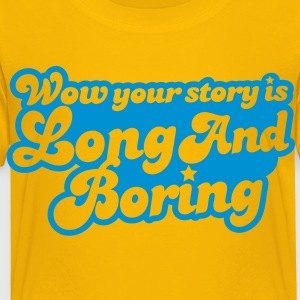 wow your story is long and boring with curvy funky font Kids' Shirts - Toddler Premium T-Shirt