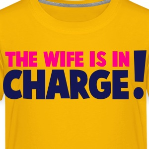the wife is in charge! Kids' Shirts - Toddler Premium T-Shirt