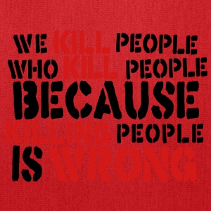 we kill people who kill people because killing people is wrong T-Shirts - Tote Bag