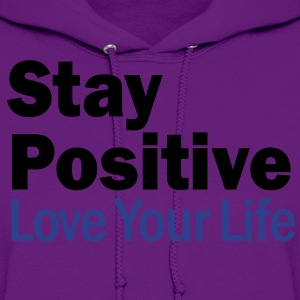 Stay Positive and Love Your Life T-Shirts - Women's Hoodie