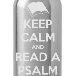 Keep Calm and Read a Psalm - Water Bottle