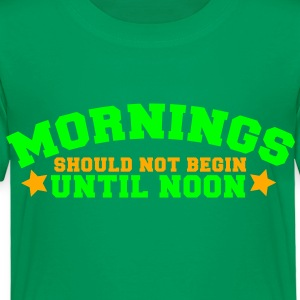 mornings should not begin until noon Kids' Shirts - Toddler Premium T-Shirt