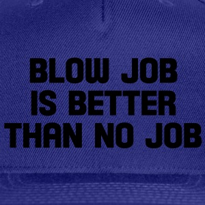 blow job is better than no job T-Shirts - Snap-back Baseball Cap