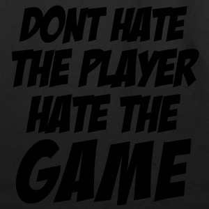 DONT HATE THE PLAYER/HATE THE GAME T-Shirts - Eco-Friendly Cotton Tote