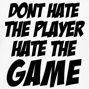 DONT HATE THE PLAYER/HATE THE GAME T-Shirts - Men's Premium Long Sleeve T-Shirt