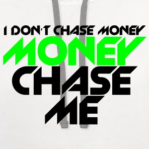 i_dont_chase_money [new] T-Shirts - Contrast Hoodie