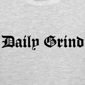 Daily Grind T-Shirts - Men's Premium Tank