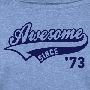 Awesome SINCE 73 Birthday Anniversary T-Shirt NS - Women's Wideneck Sweatshirt