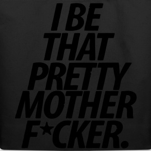 I Be That Pretty Motherfucker T-Shirts - stayflyclothing.com - Eco-Friendly Cotton Tote