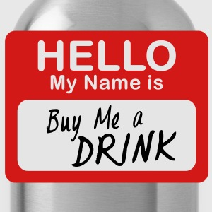Hello My Name Is Buy Me A Drink - Water Bottle