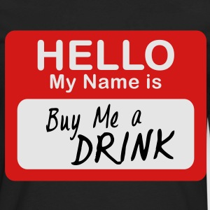 Hello My Name Is Buy Me A Drink - Men's Premium Long Sleeve T-Shirt
