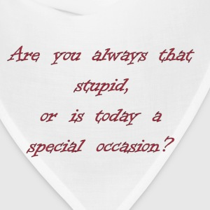 Are You Always That Stupid, Or Is Today A Special Occasion? T-Shirts - Bandana