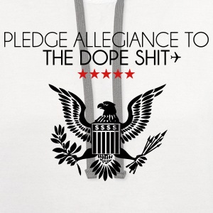 pledge allegiance to the dope shit T-Shirts - Contrast Hoodie