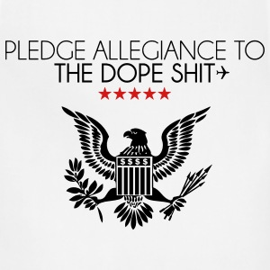 pledge allegiance to the dope shit T-Shirts - Adjustable Apron