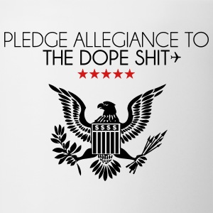 pledge allegiance to the dope shit T-Shirts - Coffee/Tea Mug