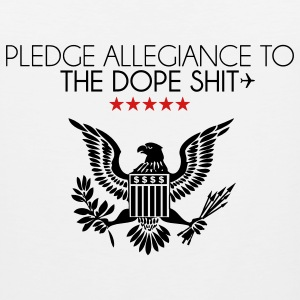 pledge allegiance to the dope shit T-Shirts - Men's Premium Tank