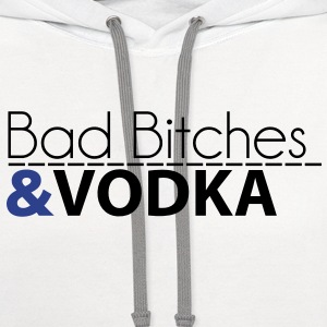 BAD BITCHES & VODKA T-Shirts - Contrast Hoodie
