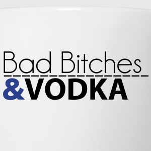 BAD BITCHES & VODKA T-Shirts - Coffee/Tea Mug
