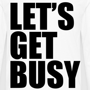 LET'S GET BUSY Men's T-Shirt - Men's Premium Long Sleeve T-Shirt