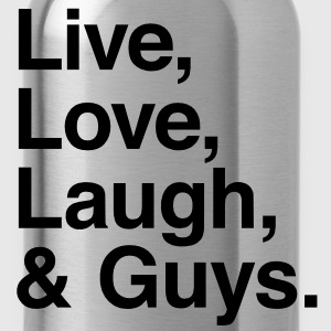 Live , love , laugh and guys T-Shirts - Water Bottle