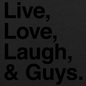 Live , love , laugh and guys T-Shirts - Men's Premium Tank