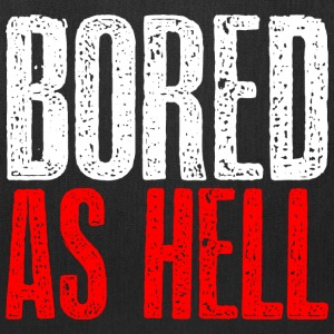 Bored as hell T-Shirts - Tote Bag