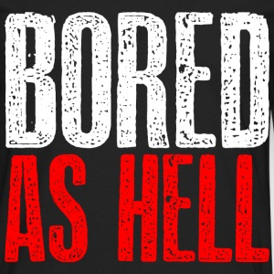 Bored as hell T-Shirts - Men's Premium Long Sleeve T-Shirt