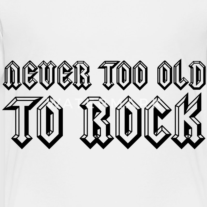 Never Too Old To Rock Baby & Toddler Shirts - Toddler Premium T-Shirt