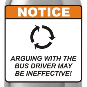 Arguing with the Bus Driver may be ineffective! - Water Bottle