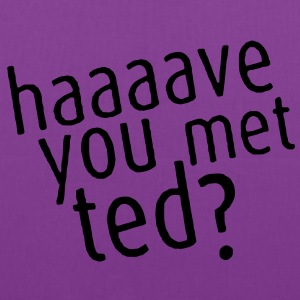 Haaaave You Met Ted? Tee - Tote Bag