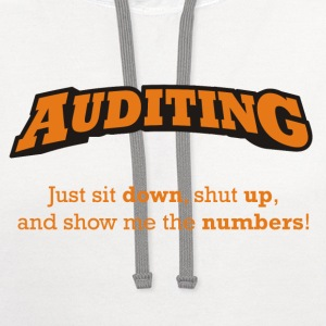 Auditing - Just sit down, shut up, and show me the numbers! - Contrast Hoodie