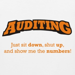 Auditing - Just sit down, shut up, and show me the numbers! - Men's Premium Tank