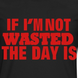 IF I'M NOT WASTED THE DAY IS - Men's Premium Long Sleeve T-Shirt