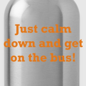 Just calm down and get on the bus! - Water Bottle