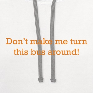 Don't make me turn this bus around! - Contrast Hoodie